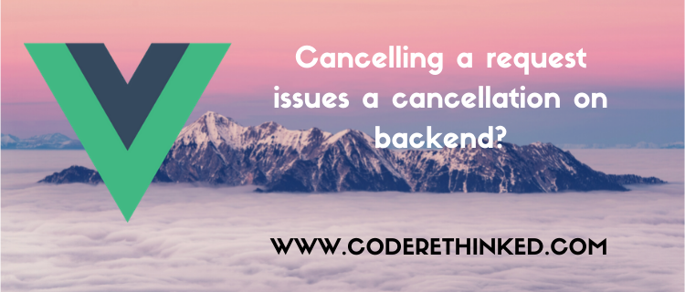 coderethinked.com: cancelling request issues cancellation